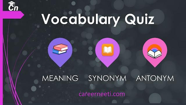 Vocabulary Quiz, Meaning, Synonyms, Antonyms, Careerneeti Logo, careerneeti.com