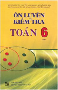 Ôn Luyện Và Kiểm Tra Toán 6 Tập 1 - Nguyễn Đức Tấn