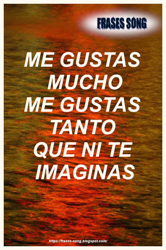 Frases Song Cancion Me Gustas Mucho