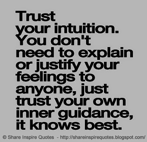 Trust Your Intuition You Dont Need To Explain Or Justify Your
