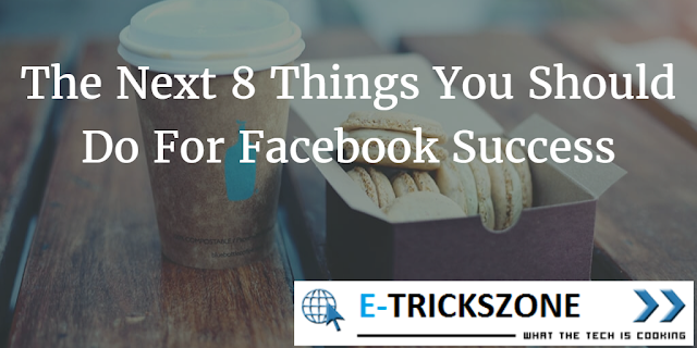 The Next 8 Things You Should Do For Facebook Success