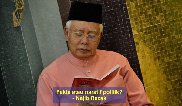 Fakta atau naratif politik? - Najib Razak