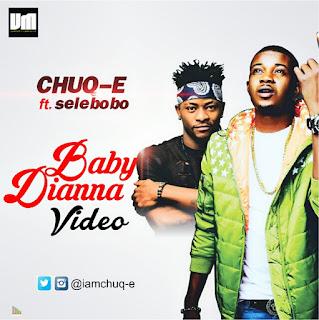 Video: Chuq-E ft Selebobo – Baby Diana (@iamchuq-e)