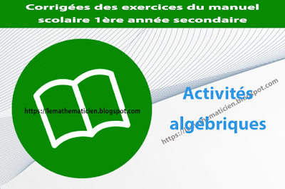 Activités algébriques - Corrigées des exercices du manuel scolaire - 1ère année secondaire