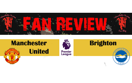 Manchester United vs Brighton FanReview