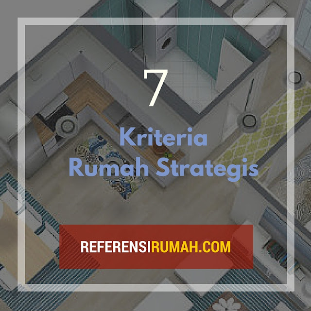 Apa Saja Sih Kriteria Rumah Strategis? Ini Dia!