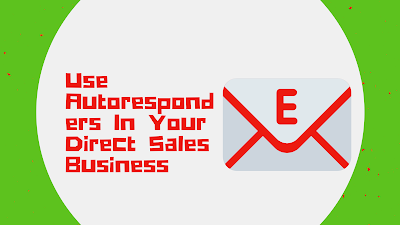 Use Autoresponders In Your Direct Sales Business