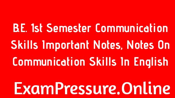B.E. 1st Semster Communication Skills Important Notes, Notes On Communication Skills In English, Communication Skills Notes 1st Semester PDF