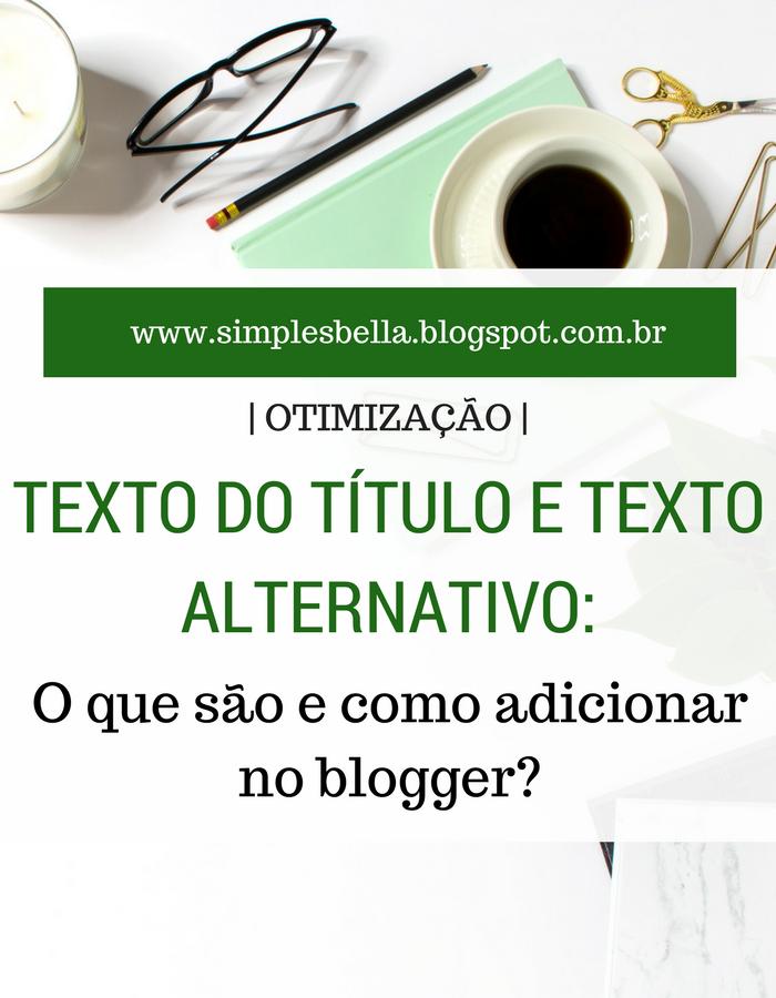 Saiba o que são Texto do Título e Texto Alternativo, e como adicionar em imagens no Blogger.