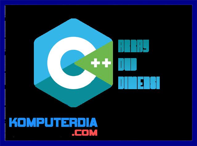 Pengertian dan Penjelasan Array Dua Dimensi C++