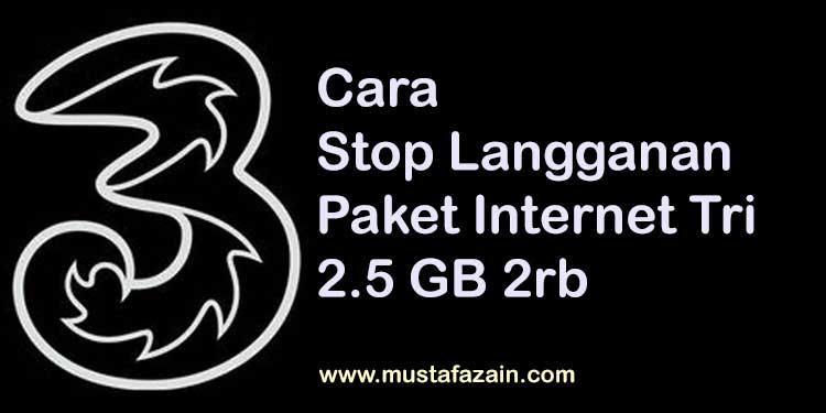 Cara Menghentikan Langganan Paket Internet Tri 2,5GB 2rb