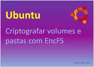 Como criptografar volumes e pastas com EncFS no Ubuntu Linux