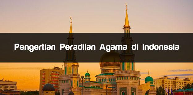 Pengertian Peradilan Agama di Indonesia