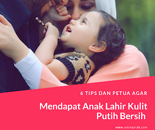 6 Tips dan Petua Agar Mendapat Anak Lahir Kulit Putih Bersih