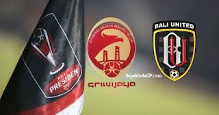 Prediksi Sriwijaya FC vs Bali United -  Semifinal Piala Presiden 2018