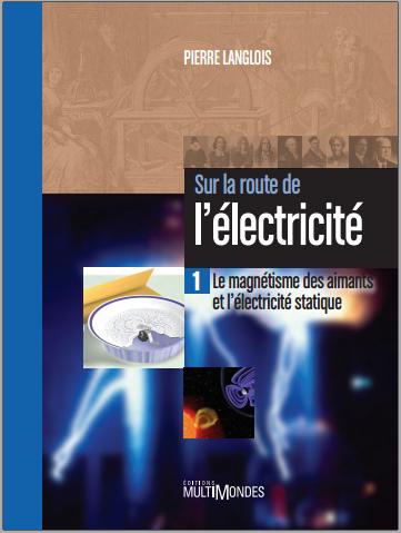 Sur la route de l'électricité : Tome 1, Le magnétisme des aimants et l'électricité statique PDF