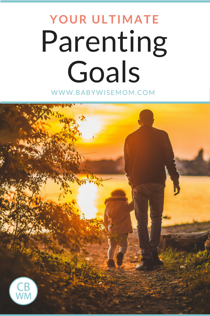 Your Ultimate Goals of Parenting. What to focus on, how to discipline, and how to be a great parent.