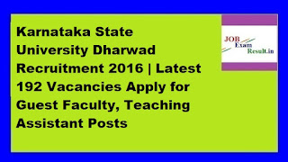 Karnataka State University Dharwad Recruitment 2016 | Latest 192 Vacancies Apply for Guest Faculty, Teaching Assistant Posts
