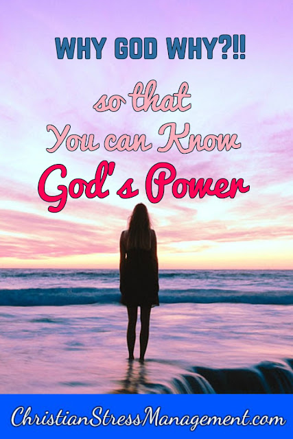 Why God Why? So that you can know God's power
