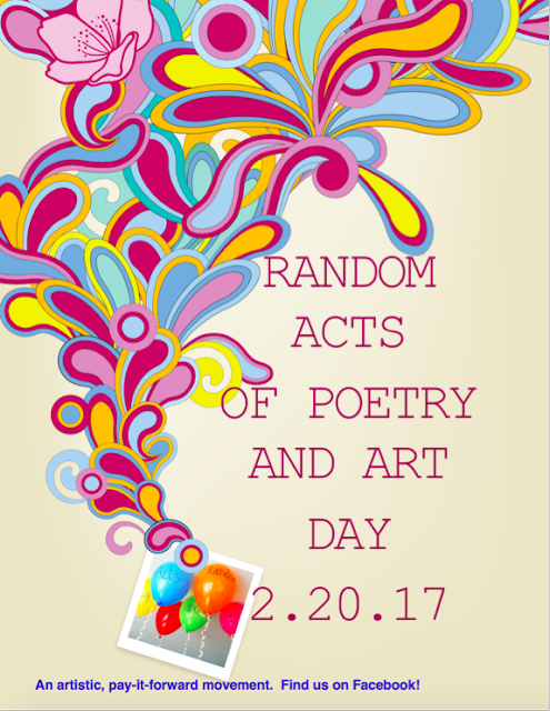 Celebrating Random Acts of Poetry and Art Day 2017 on February 20th!
