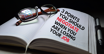 3 POINTS YOU SHOULD NEGOTIATE WHEN YOU ARE LOSING YOUR JOB