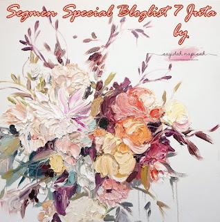 Segmen Special Bloglist 7 Juta by sayidahnapisahdotcom, Blogger Segmen, Segmen Bloglist, 2018,