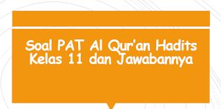 Soal PAT Al Qur'an Hadits Kelas 11 dan Jawabannya