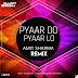 Pyaar Do Pyaar Lo - Amit Sharma Remix