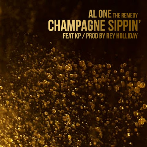 Al One The Remedy (@AlOneTheRemedy) - Champagne Sippin