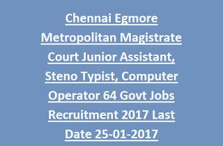 Chennai Egmore Metropolitan Magistrate Court Junior Assistant, Steno Typist, Computer Operator 64 Govt Jobs Recruitment 2017 Last Date 25-01-2017
