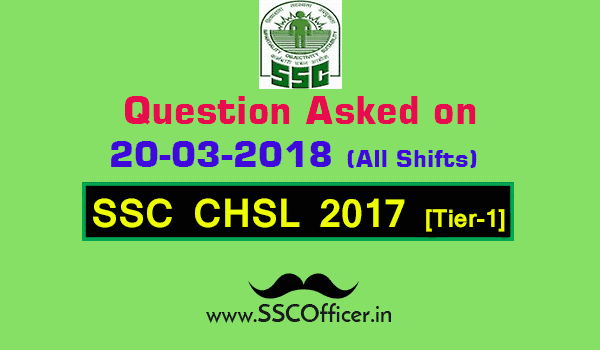 Questions Asked on 20th March in SSC CHSL 2017 Tier-I All Shifts [PDF] - SSC Officer