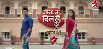 'Jaana Na Dilse Door' Star Plus Serial in Hindi Story Wiki,Cast,Promo,Title Song,Timing