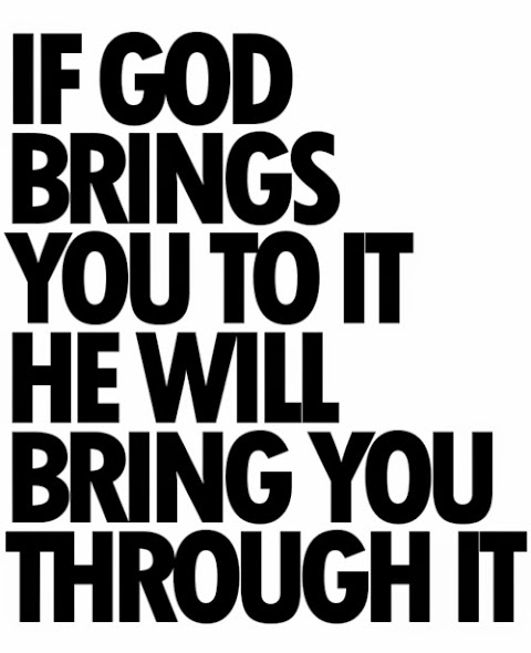 If god brings you to it, he will bring you through it.