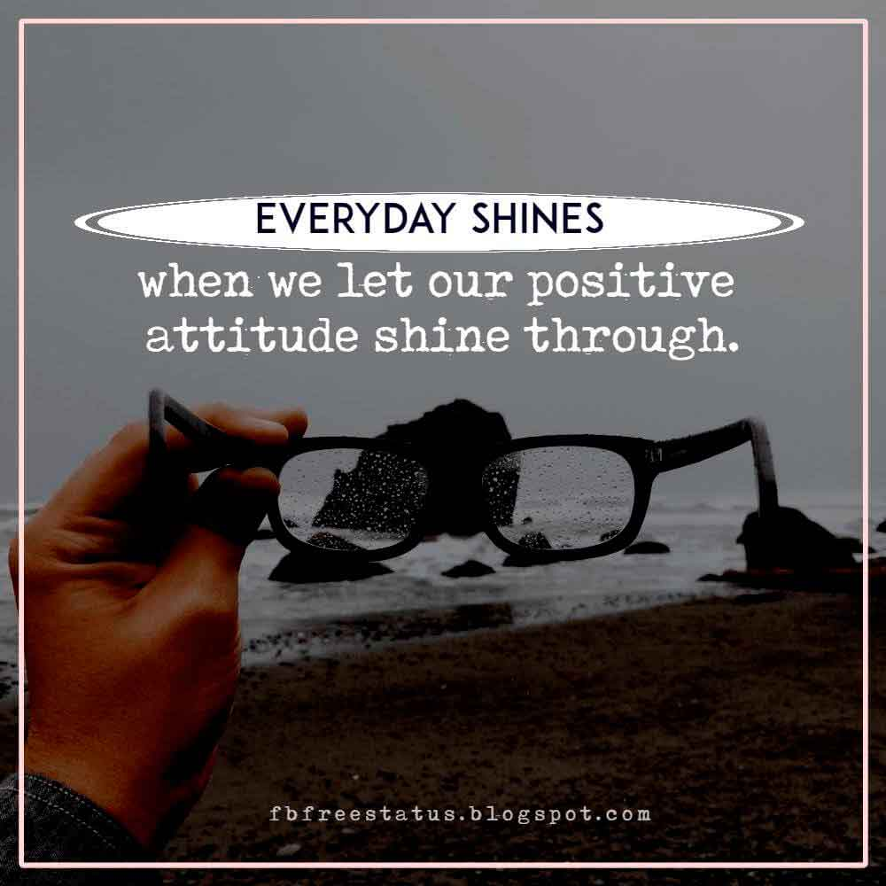 Everyday shines when we let our positive attitude shine through.
