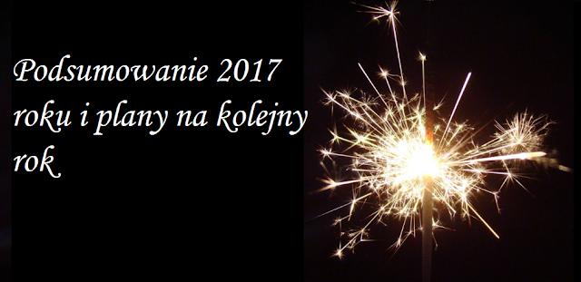 Podsumowanie roku 2017 i plany na bieżący rok