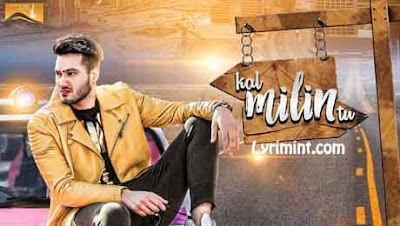 Kal Milin Tu Lyrics | Aarish Singh