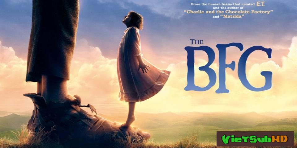 Phim Người Bạn Khổng Lồ VietSub HD | The Big Friendly Giant (the Bfg) 2016