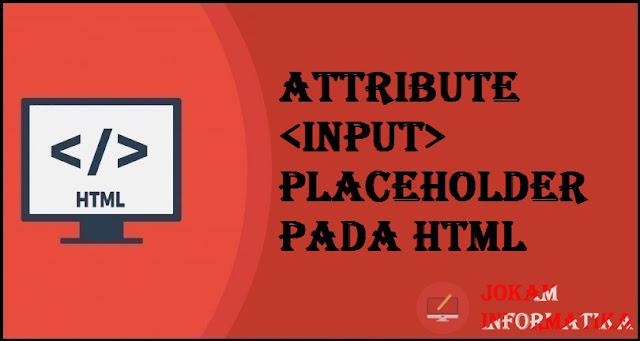 Tagging input Placeholder Attribute Pada Bahasa Pemrograman HTML - JOKAM INFORMATIKA