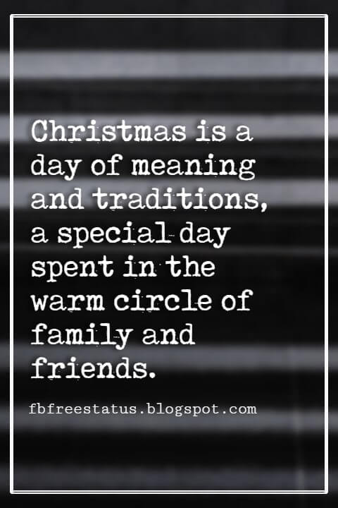 Christmas Quotes And Sayings, Christmas is a day of meaning and traditions, a special day spent in the warm circle of family and friends. -Margaret Thatcher