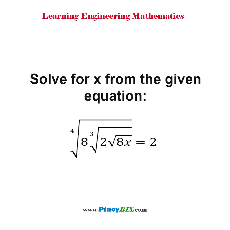 Solve for x from the given equation: ∜(8∛(2√8x) ) = 2
