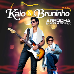 KAIO Download   Kaio e Bruninho   Arrocha Que Ela Gosta (2013)