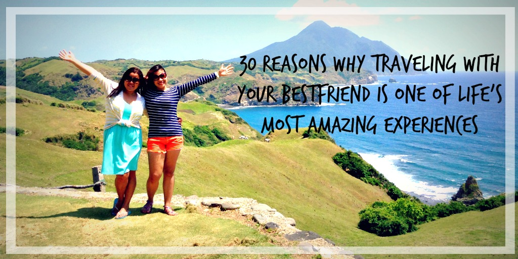 30 Reasons Why Traveling With Your Best Friend Is One Of Lifes Most