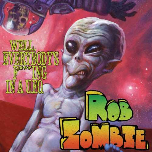 "ROB ZOMBIE: Το lyric video του ""Well, Everybody's Fucking In A U.F.O."""