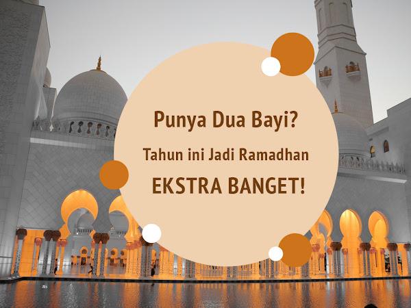 Punya Dua Bayi? Tahun ini Jadi Ramadhan Esktra Banget!