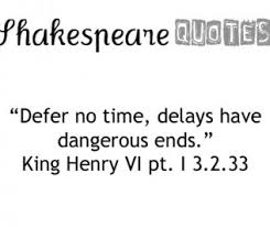 delays have dangerous ends Defer no time, delays have dangerous ends 1 dean taylor 1 shakespeare, henry vi, part 1 these judgments are all likely to.