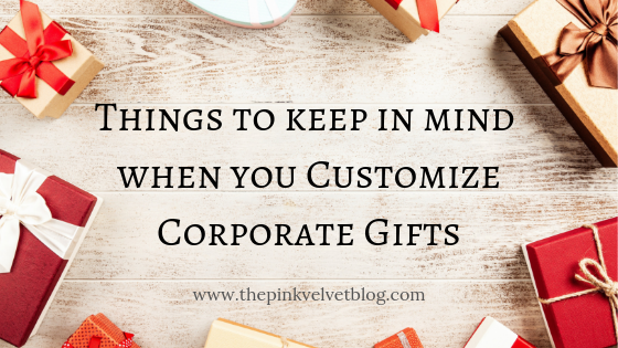 Things to keep in mind when you Customize Corporate Gifts