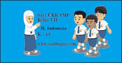 Download soal latihan ukk/ uas kls 7 b indonesia kurikulum 2013/ kurtilas/ k 13 tahun 2017 lengkap dengan kunci jawabannya www.soalbagus.com