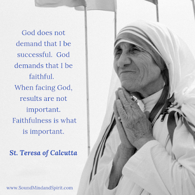 """God does not demand that I be successful. God demands that I be faithful."" St. Teresa of Calcutta"