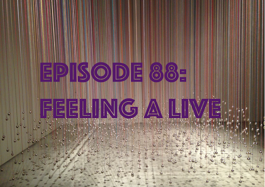 Episode 88: Feeling A Live ~ Some Kind of Jam