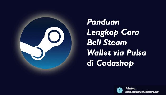 Panduan Lengkap Cara Beli Steam Wallet via Pulsa di Codashop